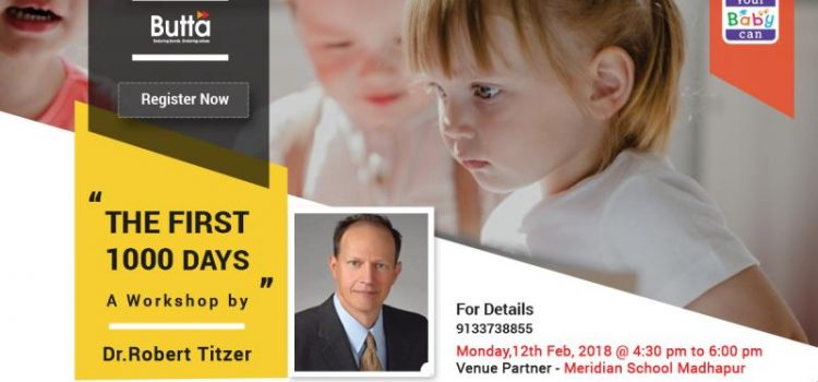 THE FIRST 1000 DAYS A Workshop by Dr. Robert Titzer