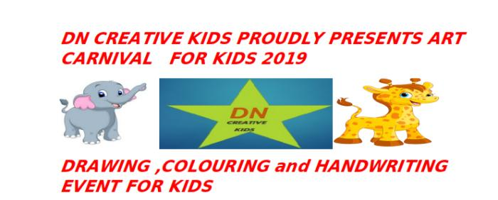 DN CREATIVE KIDS PROUDLY PRESENTS ART CARNIVAL   FOR KIDS 2019